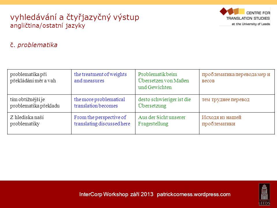 InterCorp Workshop září 2013 patrickcorness.wordpress.com vyhledávání a čtyřjazyčný výstup angličtina/ostatní jazyky č. problematika problematika při