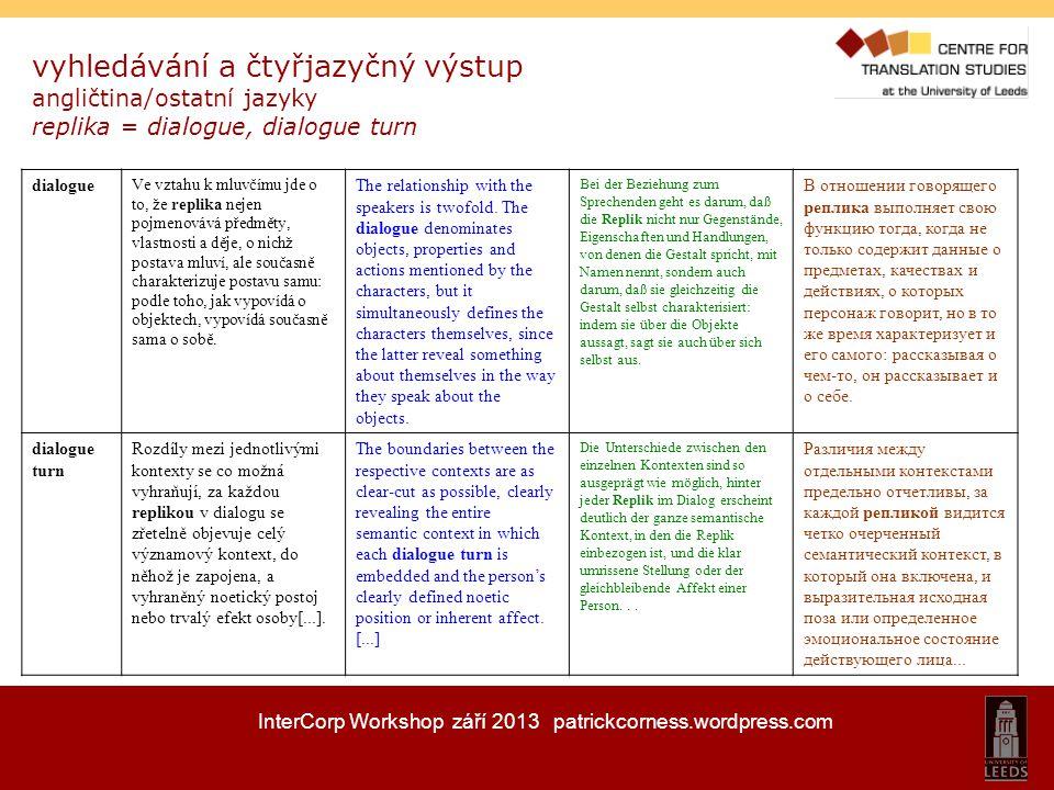 InterCorp Workshop září 2013 patrickcorness.wordpress.com vyhledávání a čtyřjazyčný výstup angličtina/ostatní jazyky replika = dialogue, dialogue turn