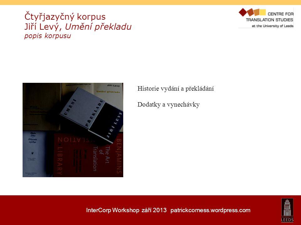 InterCorp Workshop září 2013 patrickcorness.wordpress.com vyhledávání a čtyřjazyčný výstup angličtina/ostatní jazyky aktuální = topical, contemporaneous, up-to-date aktualizace = contemporisation, up-dating … při adaptaci takové literatury také nejčastěji přehnáním dochází k aktualizaci.