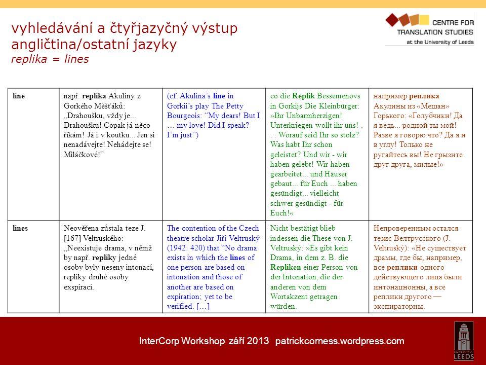 InterCorp Workshop září 2013 patrickcorness.wordpress.com vyhledávání a čtyřjazyčný výstup angličtina/ostatní jazyky replika = lines linenapř. replika
