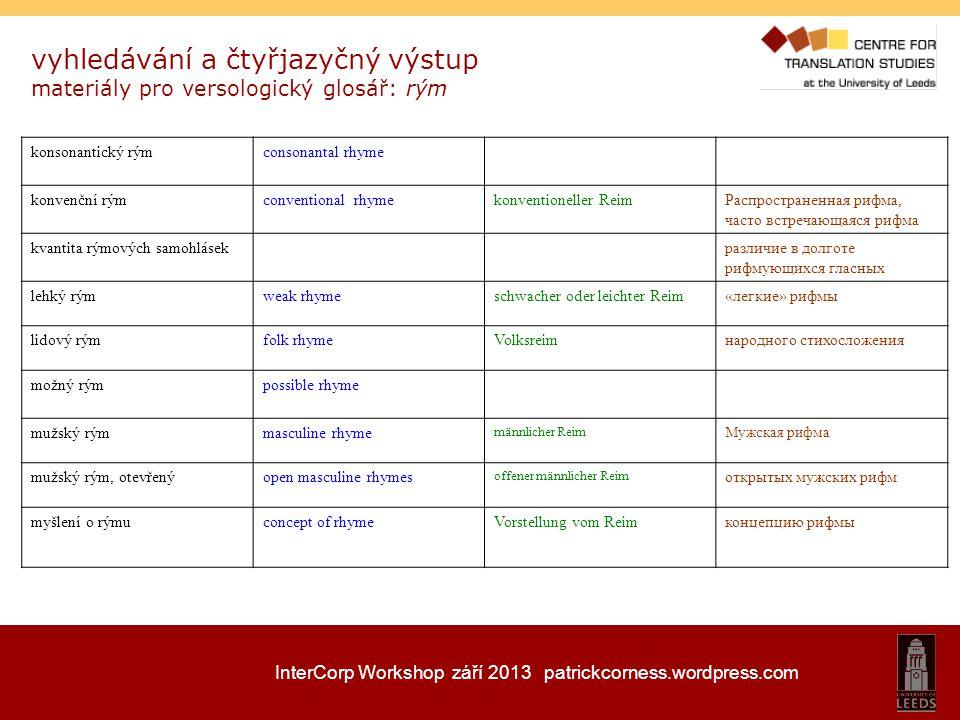InterCorp Workshop září 2013 patrickcorness.wordpress.com vyhledávání a čtyřjazyčný výstup materiály pro versologický glosář: rým konsonantický rýmcon