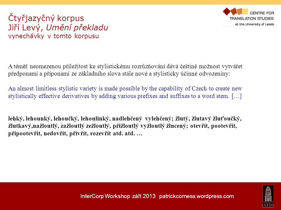 InterCorp Workshop září 2013 patrickcorness.wordpress.com vyhledávání a čtyřjazyčný výstup translatologické termíny vinterpretovávání over-interpretation Někteří překladatelé se domnívají, že skutečnostní chápání by mohlo při přeexponování vést k dokreslování a vinterpretovávání významů, které v díle nejsou.