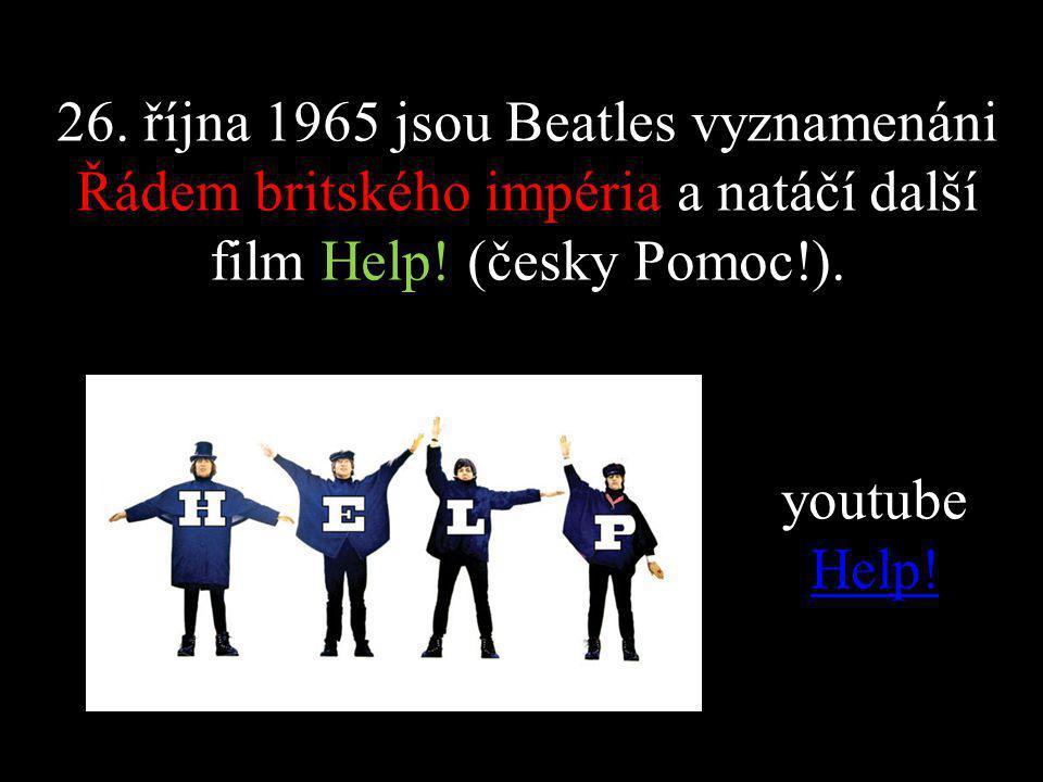 26.října 1965 jsou Beatles vyznamenáni Řádem britského impéria a natáčí další film Help.