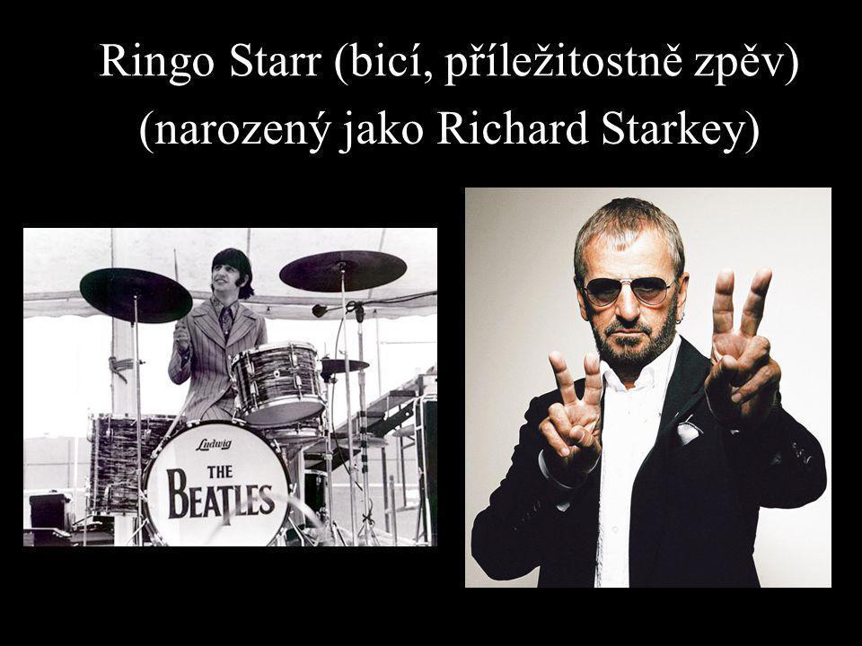 Ringo Starr (bicí, příležitostně zpěv) (narozený jako Richard Starkey)