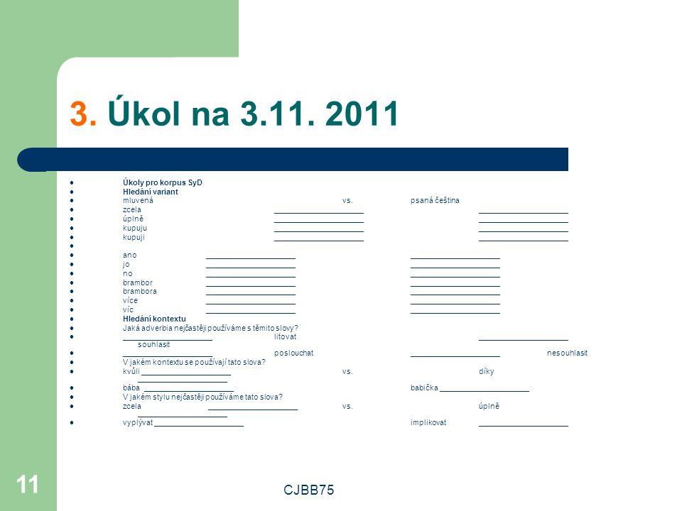 CJBB75 11 3. Úkol na 3.11. 2011 Úkoly pro korpus SyD Hledání variant mluvená vs.
