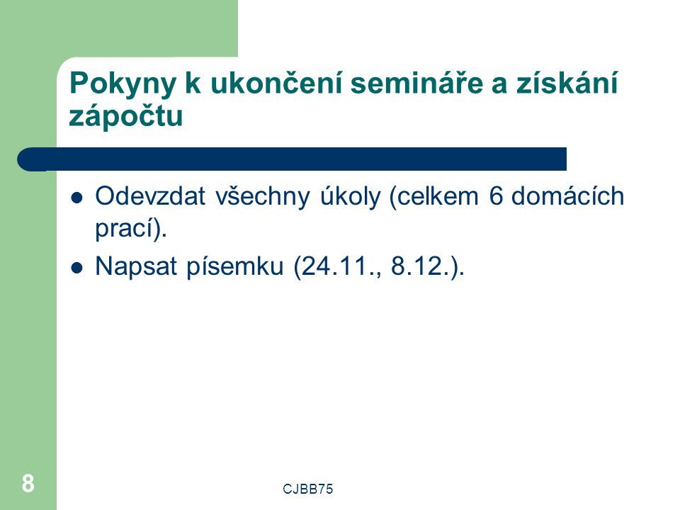 CJBB75 8 Pokyny k ukončení semináře a získání zápočtu Odevzdat všechny úkoly (celkem 6 domácích prací).