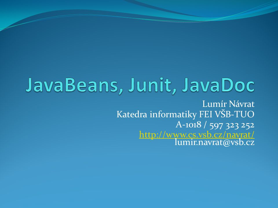 Obsah Úvod do komponent JavaBeans komponenty JUnit JavaDoc
