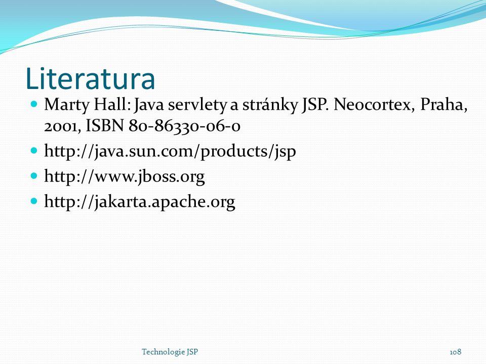 Technologie JSP108 Literatura Marty Hall: Java servlety a stránky JSP. Neocortex, Praha, 2001, ISBN 80-86330-06-0 http://java.sun.com/products/jsp htt