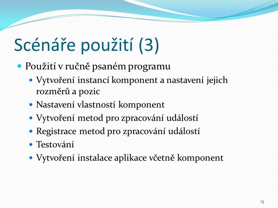 13 Scénáře použití (3) Použití v ručně psaném programu Vytvoření instancí komponent a nastavení jejich rozměrů a pozic Nastavení vlastností komponent