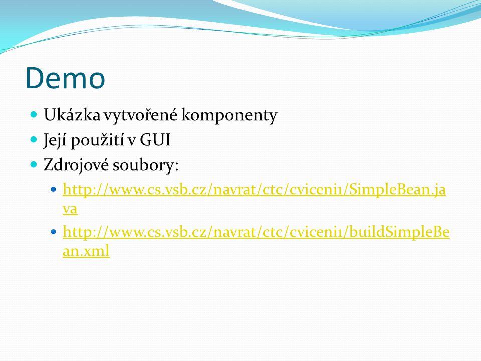 Demo Ukázka vytvořené komponenty Její použití v GUI Zdrojové soubory: http://www.cs.vsb.cz/navrat/ctc/cviceni1/SimpleBean.ja va http://www.cs.vsb.cz/n