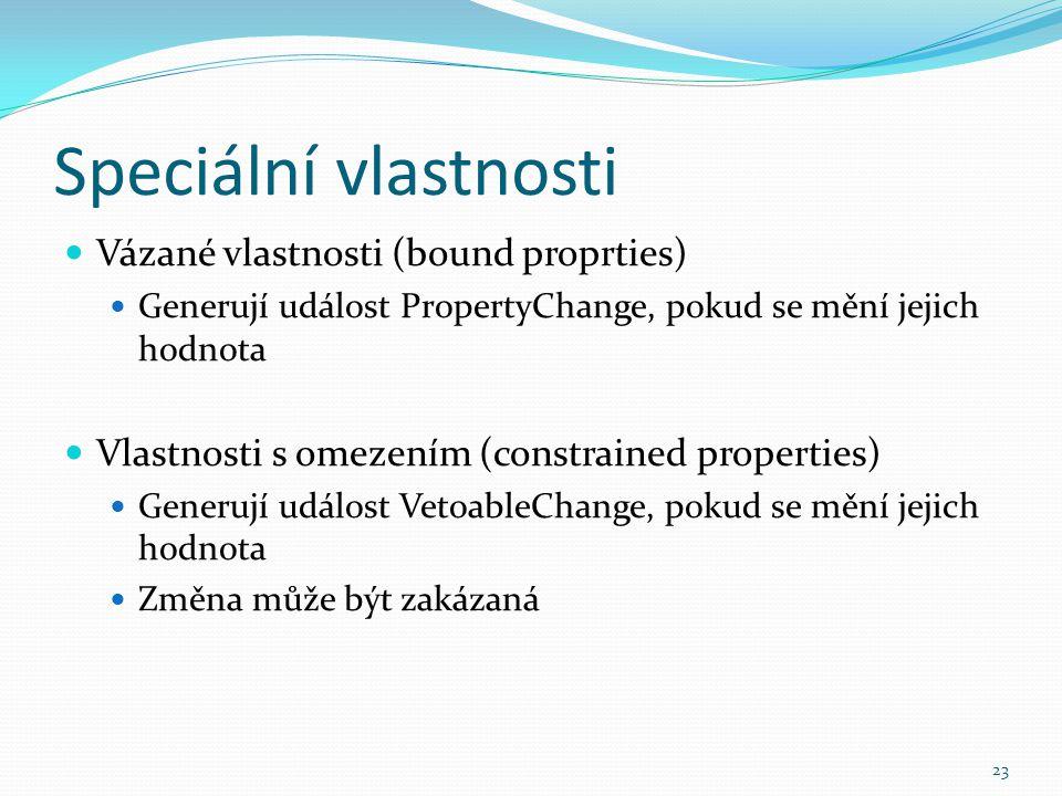 23 Speciální vlastnosti Vázané vlastnosti (bound proprties) Generují událost PropertyChange, pokud se mění jejich hodnota Vlastnosti s omezením (const