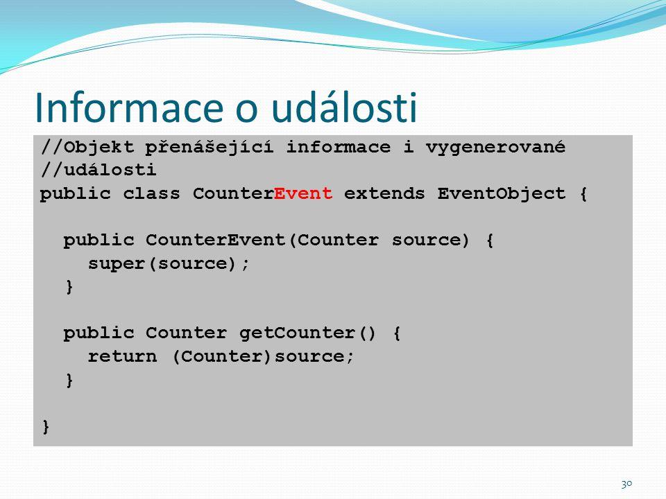 30 Informace o události //Objekt přenášející informace i vygenerované //události public class CounterEvent extends EventObject { public CounterEvent(C