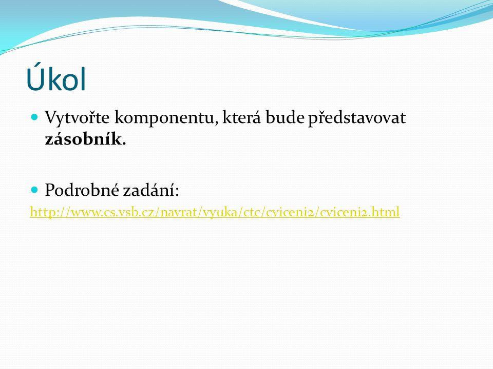 Úkol Vytvořte komponentu, která bude představovat zásobník. Podrobné zadání: http://www.cs.vsb.cz/navrat/vyuka/ctc/cviceni2/cviceni2.html