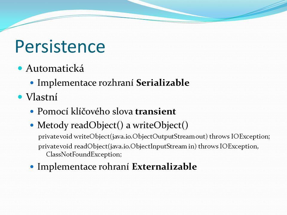 Persistence Automatická Implementace rozhraní Serializable Vlastní Pomocí klíčového slova transient Metody readObject() a writeObject() private void w