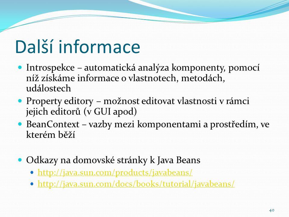 40 Další informace Introspekce – automatická analýza komponenty, pomocí níž získáme informace o vlastnotech, metodách, událostech Property editory – m