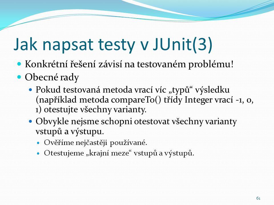 """61 Jak napsat testy v JUnit(3) Konkrétní řešení závisí na testovaném problému! Obecné rady Pokud testovaná metoda vrací víc """"typů"""" výsledku (například"""