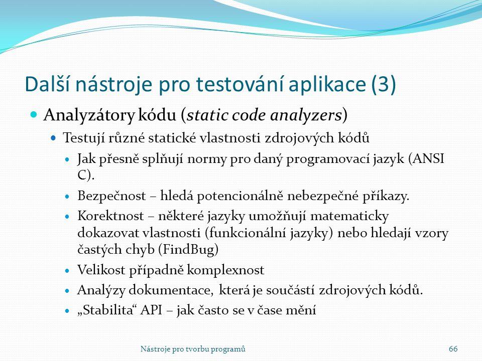 Nástroje pro tvorbu programů66 Další nástroje pro testování aplikace (3) Analyzátory kódu (static code analyzers) Testují různé statické vlastnosti zd
