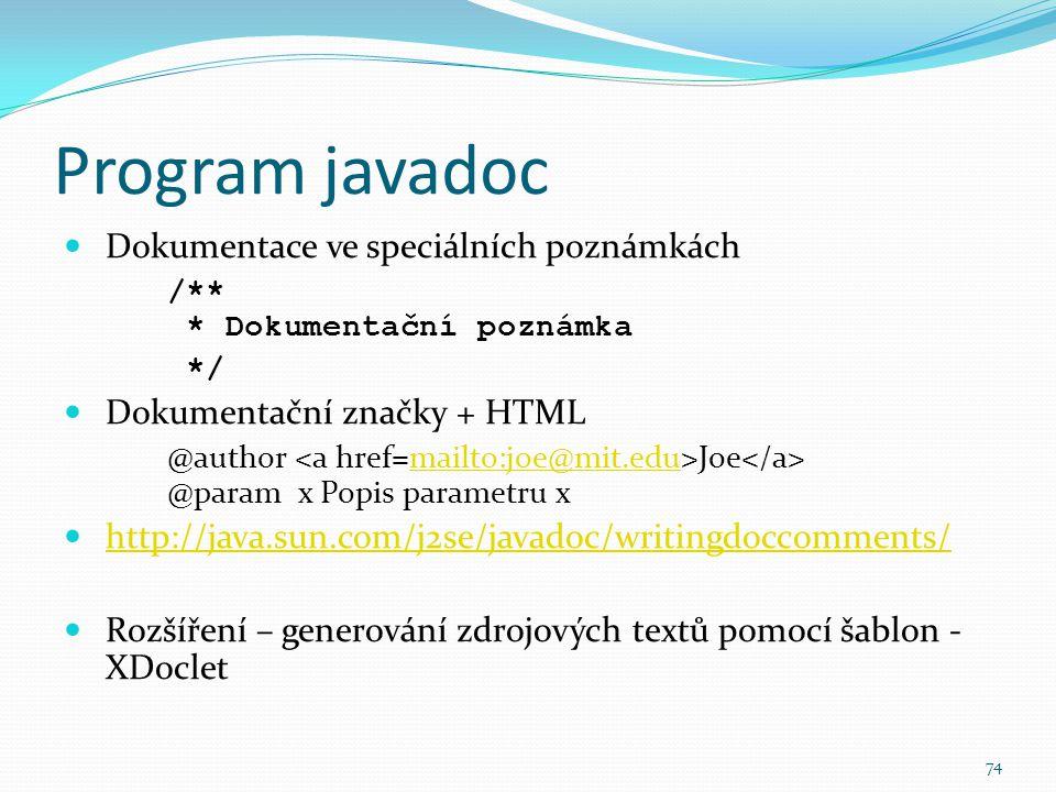 74 Program javadoc Dokumentace ve speciálních poznámkách /** * Dokumentační poznámka */ Dokumentační značky + HTML @author Joe @param x Popis parametr