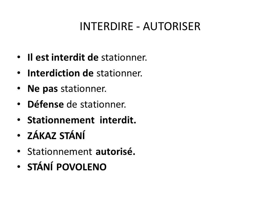 INTERDIRE - AUTORISER Il est interdit de stationner. Interdiction de stationner. Ne pas stationner. Défense de stationner. Stationnement interdit. ZÁK