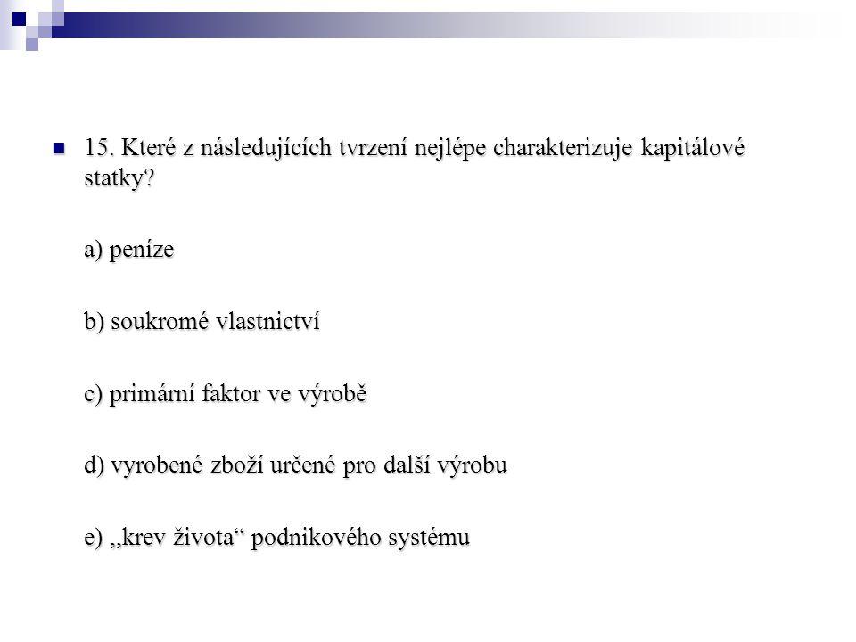 15.Které z následujících tvrzení nejlépe charakterizuje kapitálové statky.