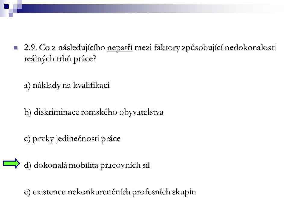 2.9. Co z následujícího nepatří mezi faktory způsobující nedokonalosti reálných trhů práce? 2.9. Co z následujícího nepatří mezi faktory způsobující n