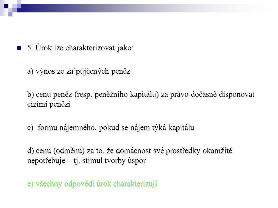 5.Úrok lze charakterizovat jako: 5.