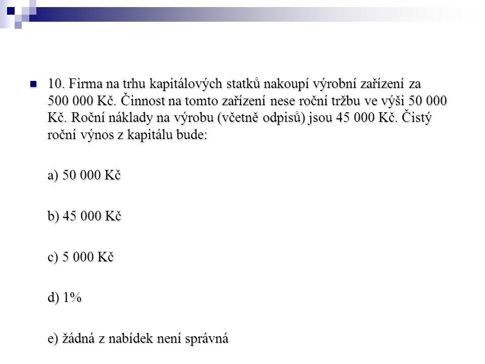 10.Firma na trhu kapitálových statků nakoupí výrobní zařízení za 500 000 Kč.