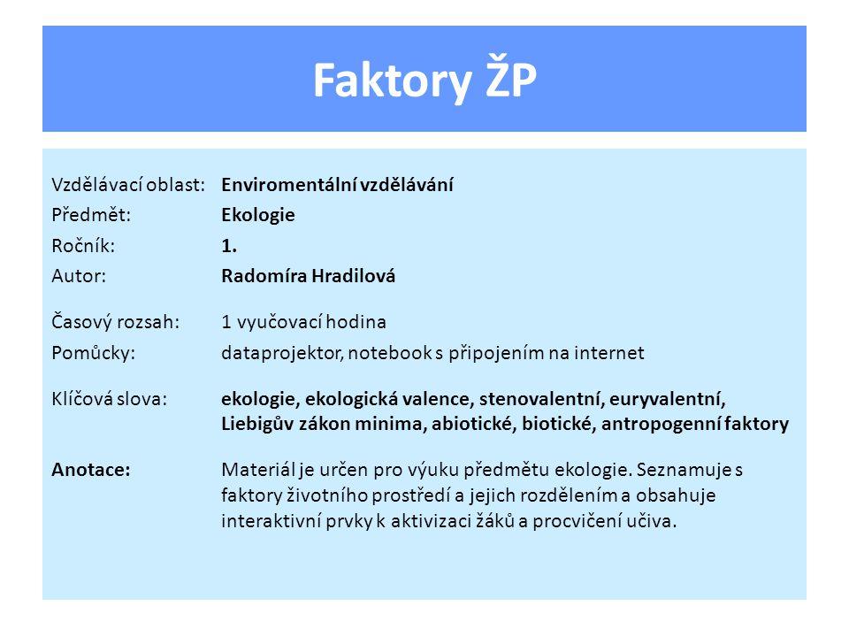 Faktory životního prostředí Uveďte příklady: Biotické faktory vnitrodruhové vztahy – vztahy v populaci, hierarchie mezidruhové vztahy mezi organismy (konkurence, predace, parazitismus, …) zdroje potravy