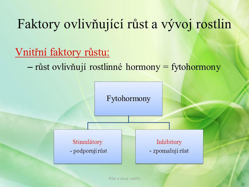 Vnitřní faktory růstu: – růst ovlivňují rostlinné hormony = fytohormony Faktory ovlivňující růst a vývoj rostlin Fytohormony Stimulátory - podporují r