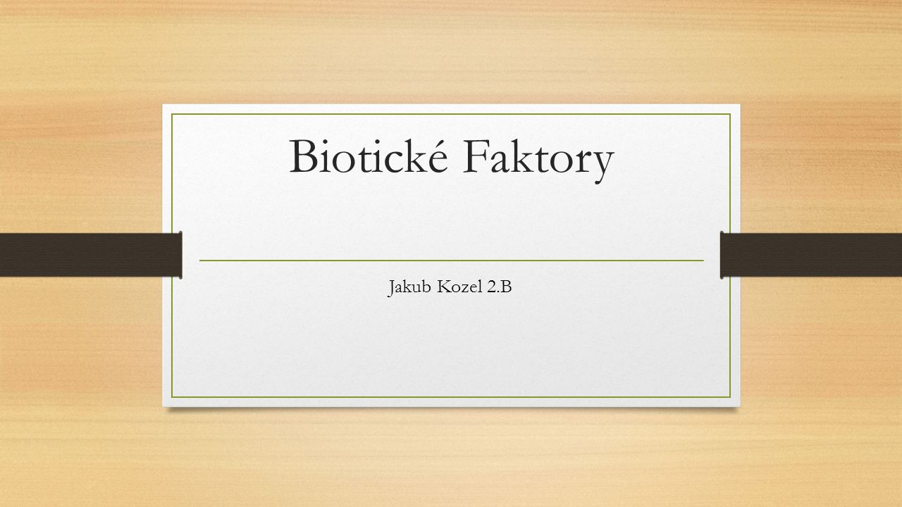 Biotické Faktory Jakub Kozel 2.B