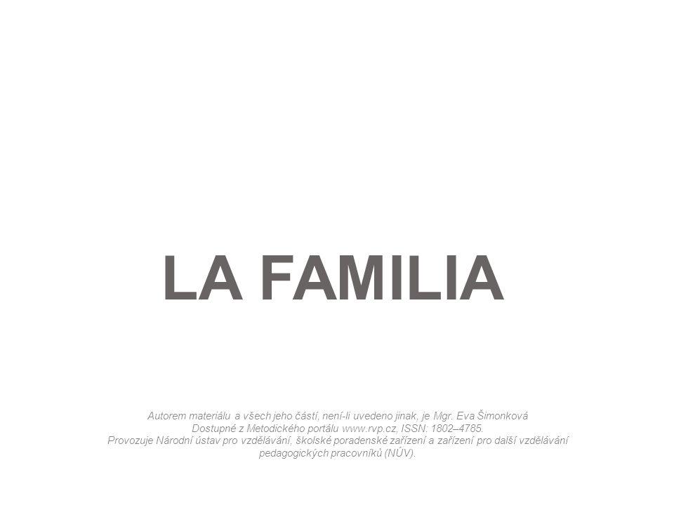 LA FAMILIA Autorem materiálu a všech jeho částí, není-li uvedeno jinak, je Mgr.