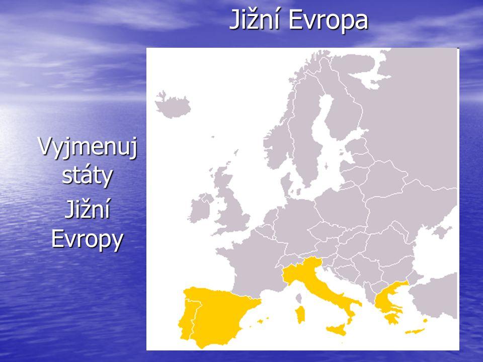 Jižní Evropa Jižní Evropa Vyjmenuj státy Jižní Evropy