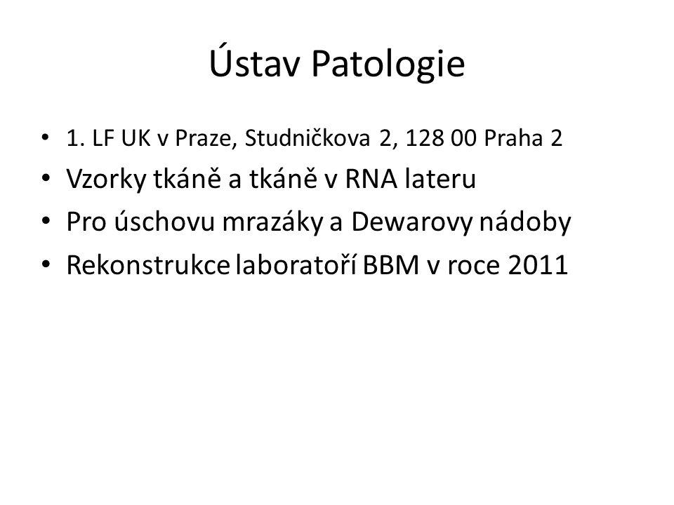 Ústav Patologie 1. LF UK v Praze, Studničkova 2, 128 00 Praha 2 Vzorky tkáně a tkáně v RNA lateru Pro úschovu mrazáky a Dewarovy nádoby Rekonstrukce l