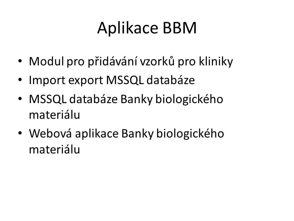 Aplikace BBM Modul pro přidávání vzorků pro kliniky Import export MSSQL databáze MSSQL databáze Banky biologického materiálu Webová aplikace Banky bio