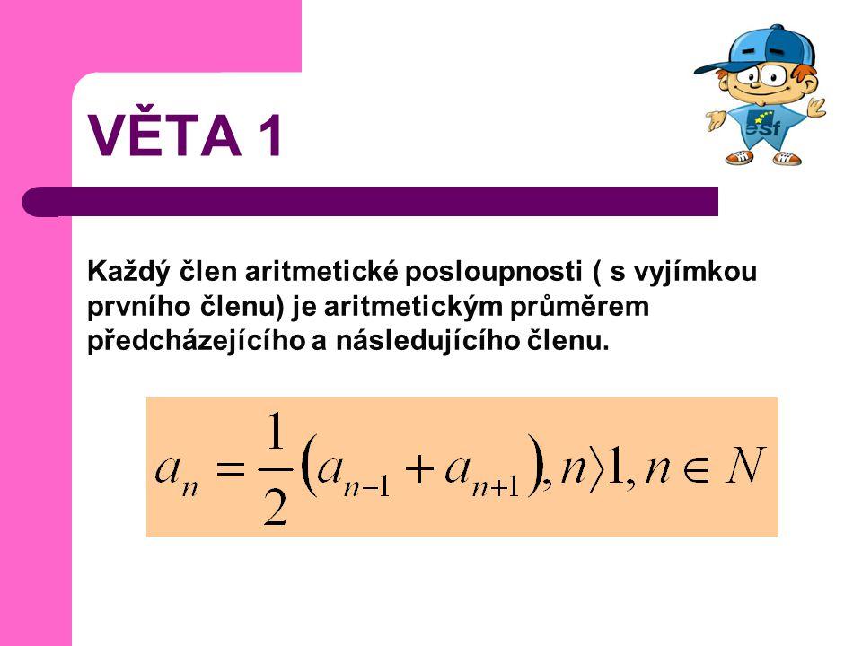 VĚTA 1 Každý člen aritmetické posloupnosti ( s vyjímkou prvního členu) je aritmetickým průměrem předcházejícího a následujícího členu.