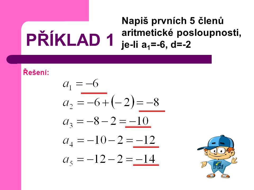 PŘÍKLAD 1 Napiš prvních 5 členů aritmetické posloupnosti, je-li a 1 =-6, d=-2 Řešení: a