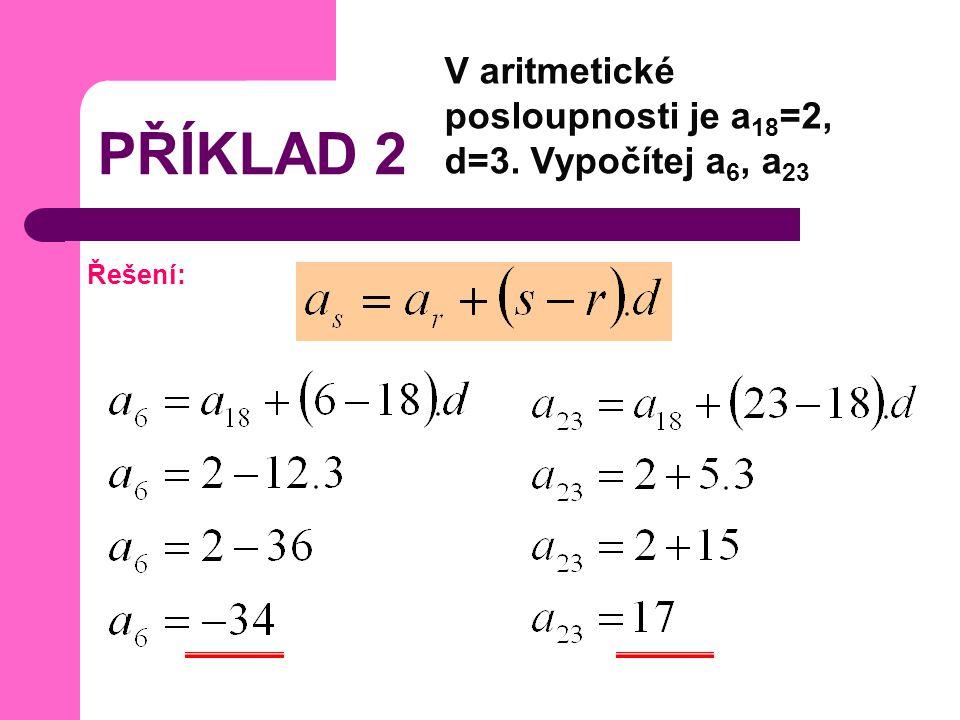 PŘÍKLAD 2 V aritmetické posloupnosti je a 18 =2, d=3. Vypočítej a 6, a 23 Řešení: