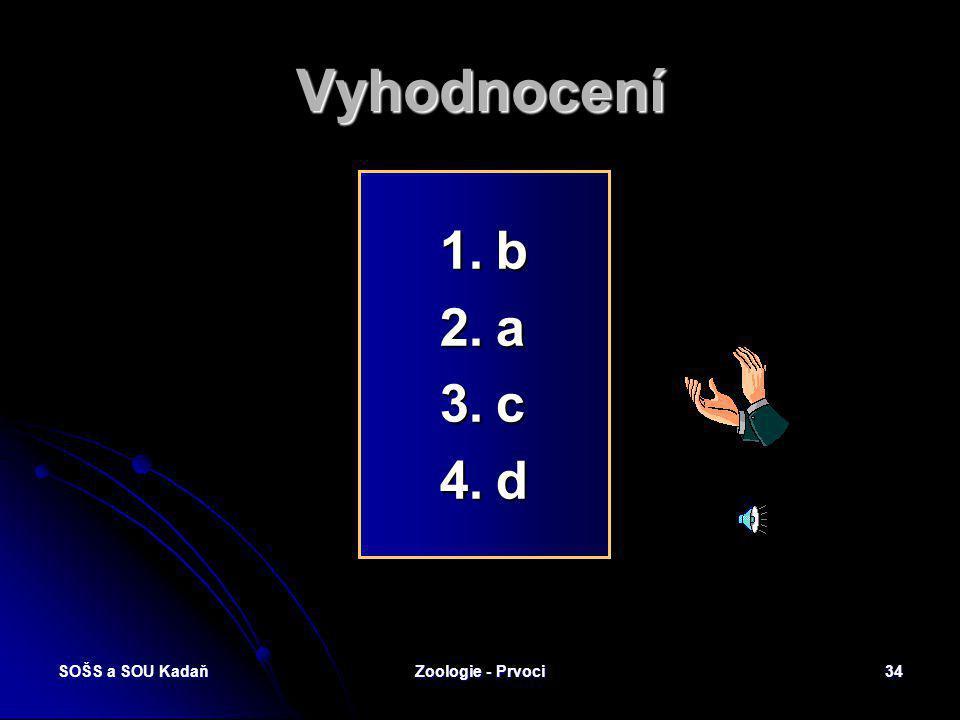 SOŠS a SOU KadaňZoologie - Prvoci33 Které pojmy spolu souvisí? 1.Bachořci 2.Trypanozóma spavičná 3.Kocidie jaterní 4.Měňavka velká a)Bičíkovci b)Nálev