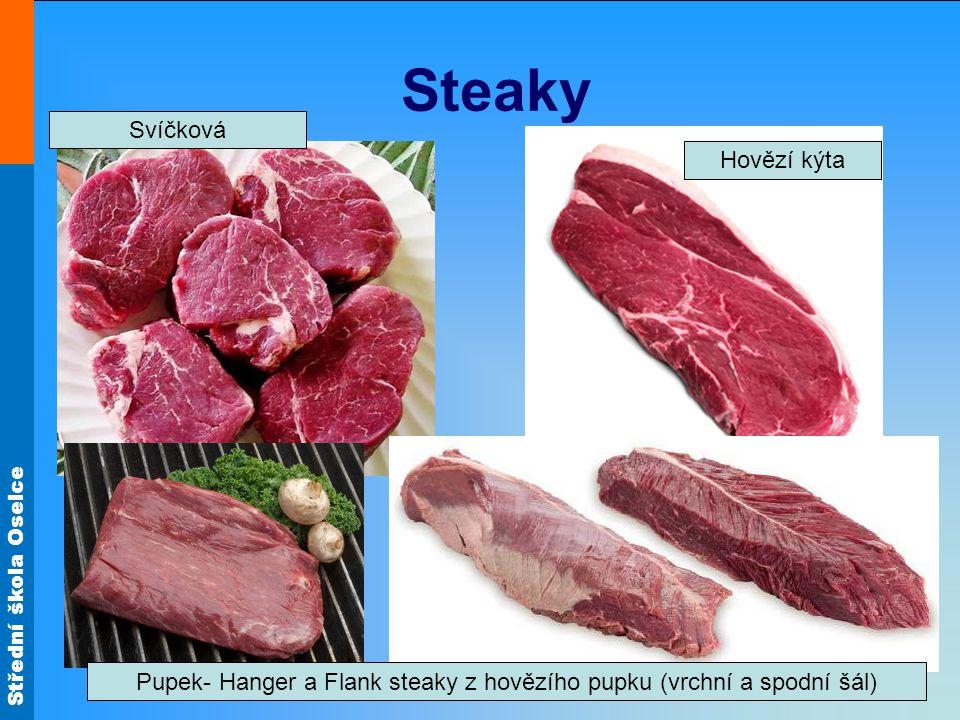 Střední škola Oselce Steaky Svíčková Hovězí kýta Pupek- Hanger a Flank steaky z hovězího pupku (vrchní a spodní šál)
