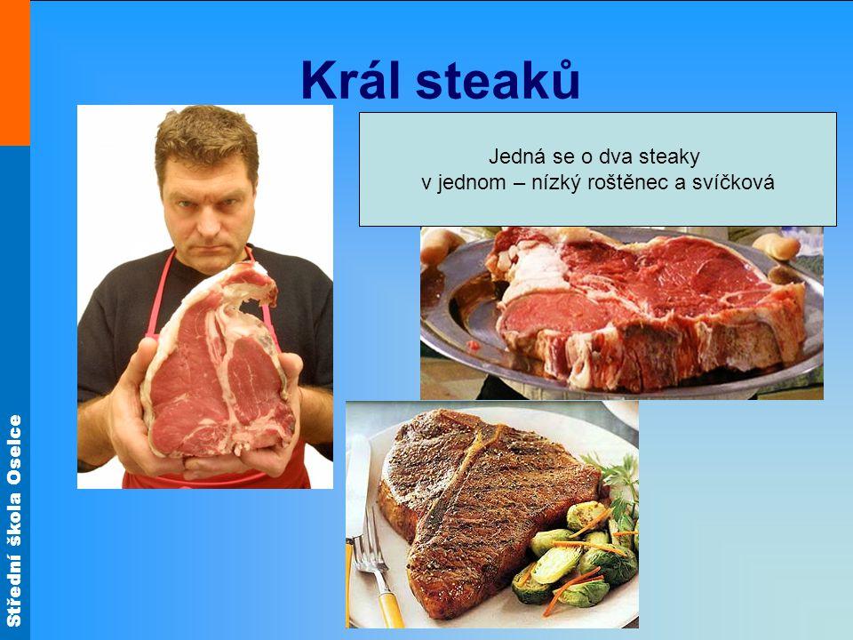 Střední škola Oselce Král steaků Jedná se o dva steaky v jednom – nízký roštěnec a svíčková