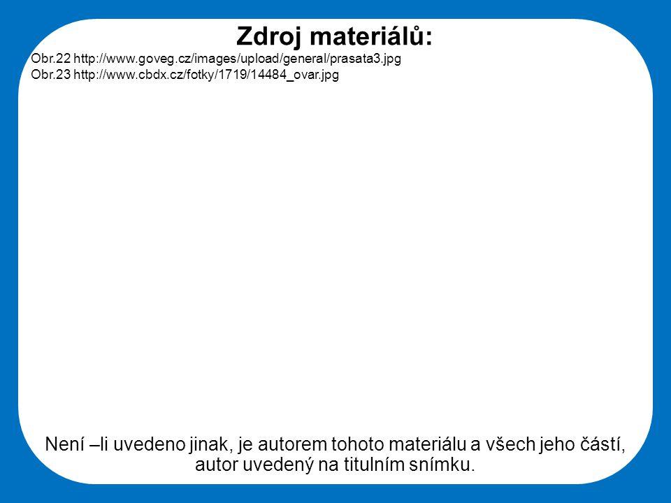 Střední škola Oselce Zdroj materiálů: Obr.22 http://www.goveg.cz/images/upload/general/prasata3.jpg Obr.23 http://www.cbdx.cz/fotky/1719/14484_ovar.jp