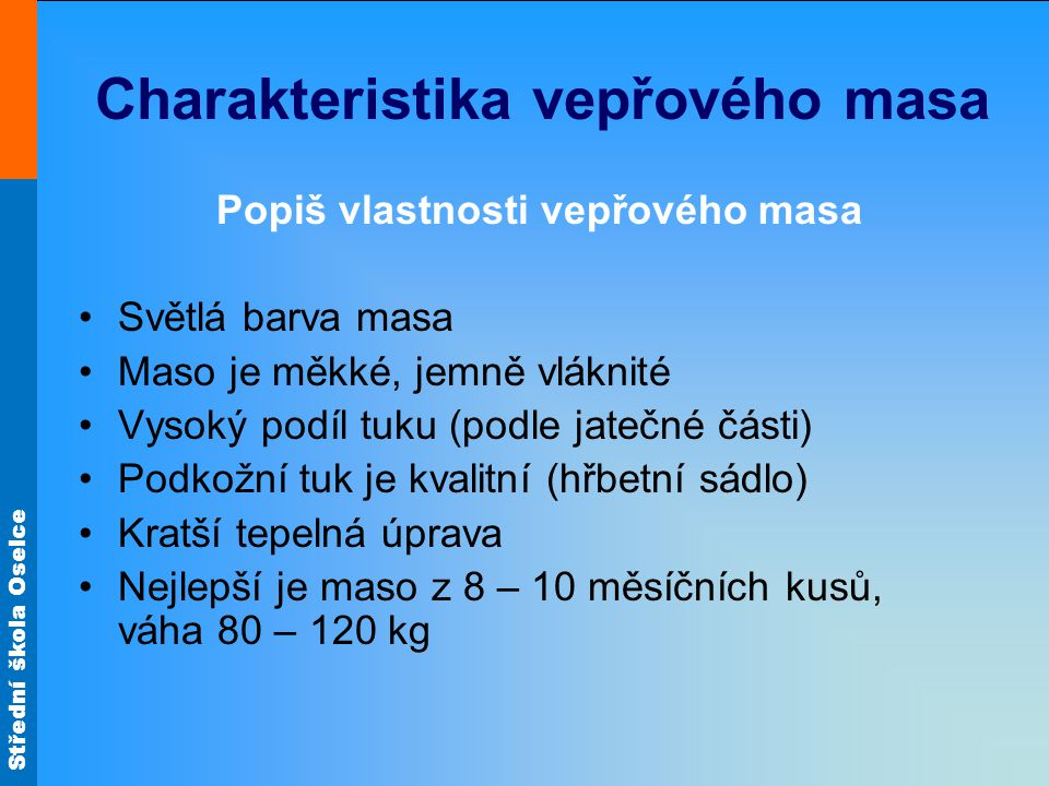 Střední škola Oselce Použití jednotlivých částí Panenská svíčková – minutky, pečení Urči jatečnou část Obr.11 Obr.18