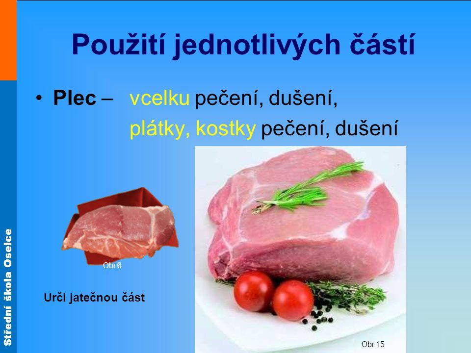 Střední škola Oselce Použití jednotlivých částí Krkovice – vcelku pečení plátky pečení, smažení Obr.16 Obr.3 Urči jatečnou část Obr.7