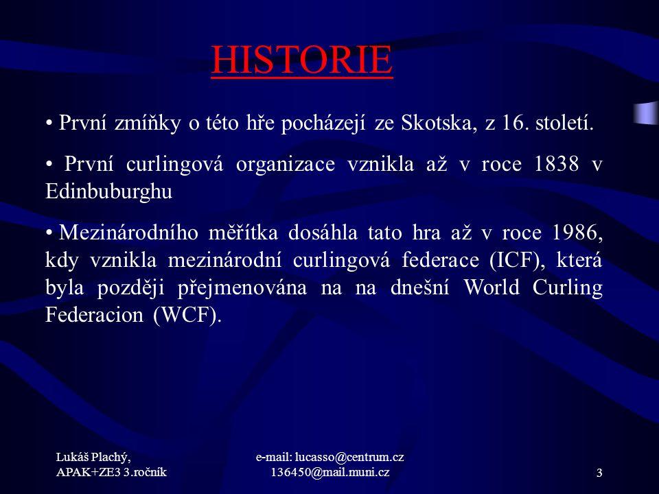 Lukáš Plachý, APAK+ZE3 3.ročník e-mail: lucasso@centrum.cz 136450@mail.muni.cz3 HISTORIE První zmíňky o této hře pocházejí ze Skotska, z 16. století.