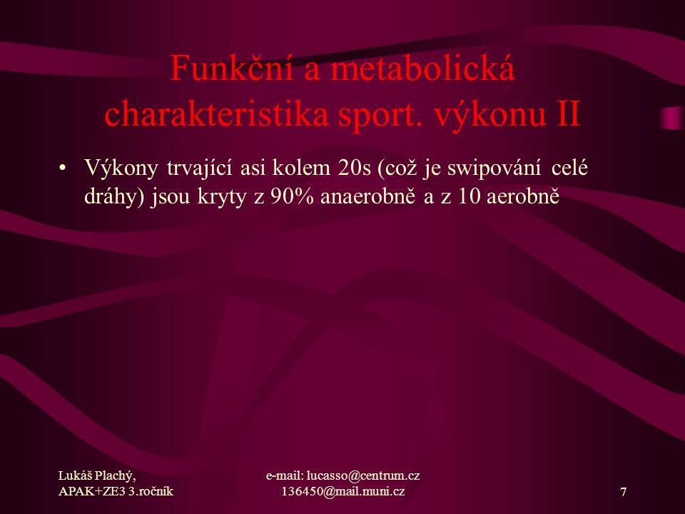 Lukáš Plachý, APAK+ZE3 3.ročník e-mail: lucasso@centrum.cz 136450@mail.muni.cz7 Funkční a metabolická charakteristika sport. výkonu II Výkony trvající