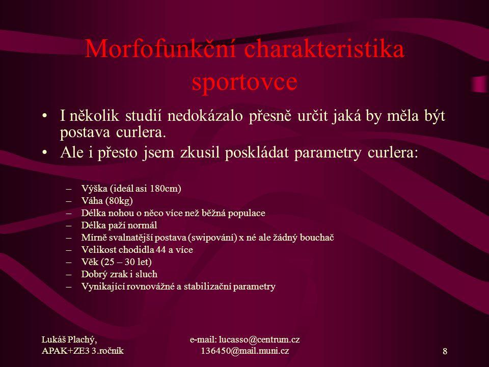 Lukáš Plachý, APAK+ZE3 3.ročník e-mail: lucasso@centrum.cz 136450@mail.muni.cz8 Morfofunkční charakteristika sportovce I několik studií nedokázalo pře