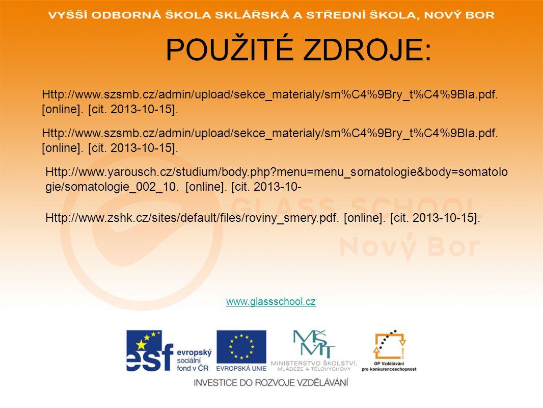 POUŽITÉ ZDROJE: www.glassschool.cz Http://www.szsmb.cz/admin/upload/sekce_materialy/sm%C4%9Bry_t%C4%9Bla.pdf. [online]. [cit. 2013-10-15]. Http://www.
