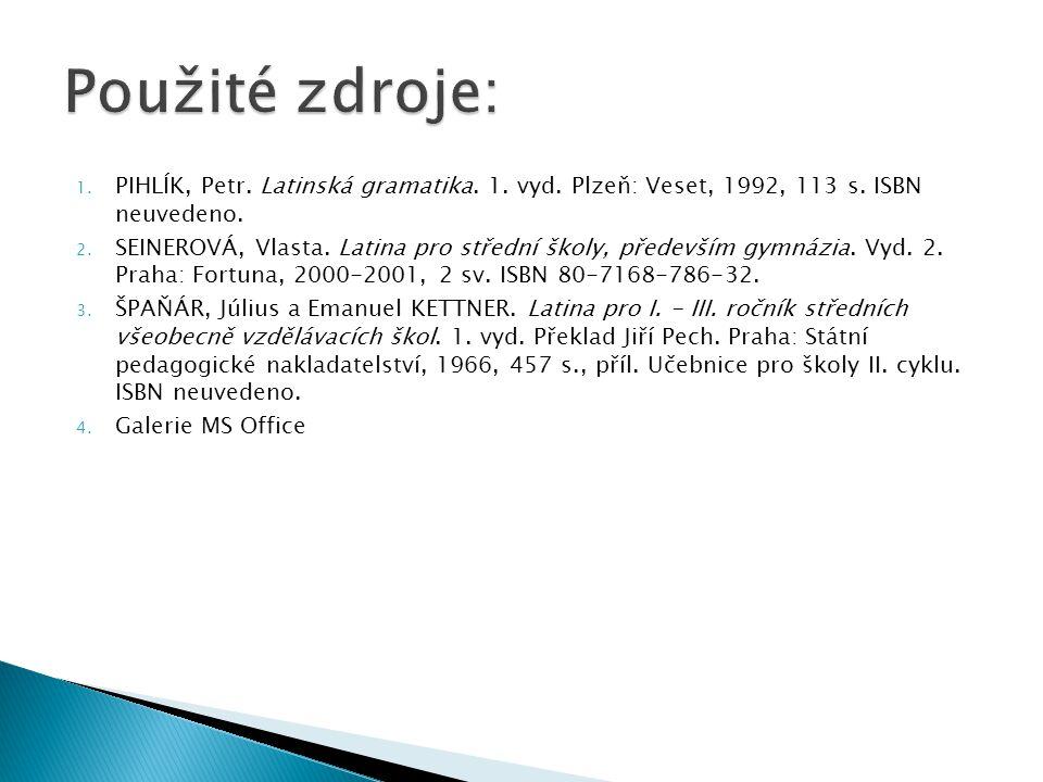 1. PIHLÍK, Petr. Latinská gramatika. 1. vyd. Plzeň: Veset, 1992, 113 s.