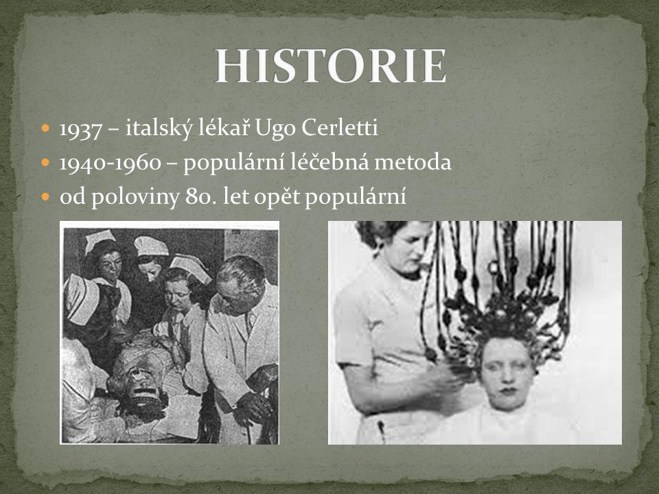 1937 – italský lékař Ugo Cerletti 1940-1960 – populární léčebná metoda od poloviny 80. let opět populární