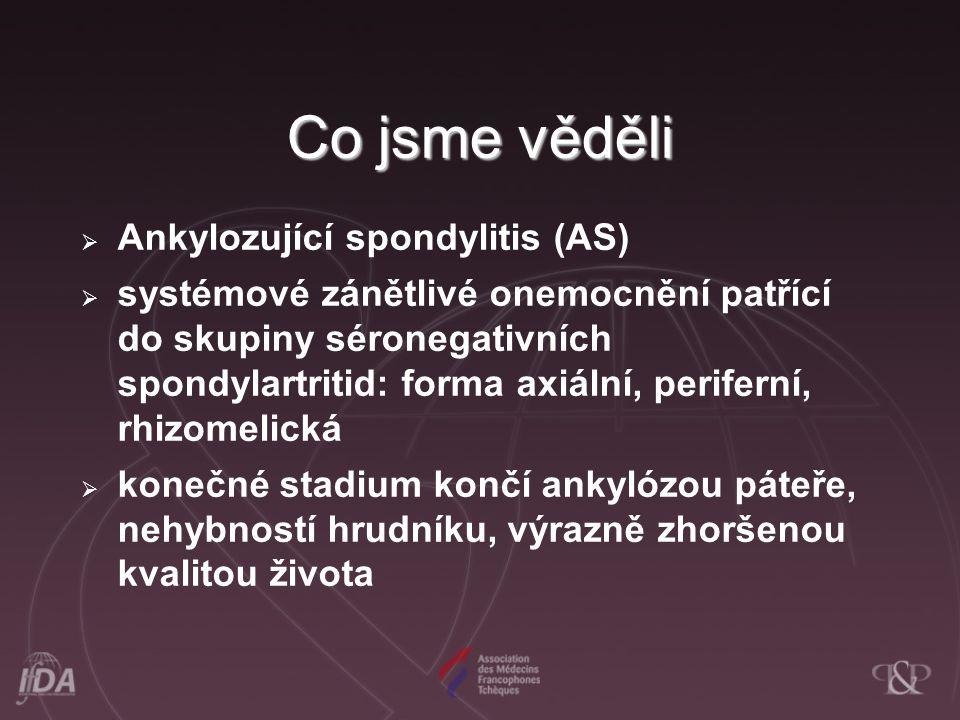 Co jsme věděli  Ankylozující spondylitis (AS)  systémové zánětlivé onemocnění patřící do skupiny séronegativních spondylartritid: forma axiální, per